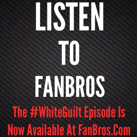 The White Guilt Episode (FanBrosShow No. 47)