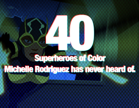 40 Superheroes of Color that Michelle Rodriguez has never heard of (Part 4)