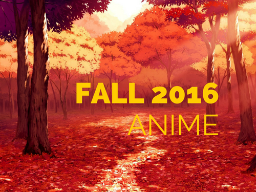Fall 2016 Anime MEGAGUIDE: Anime You Should Watch